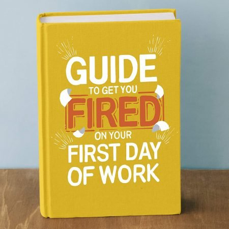 How To Get Fired On Your First Day Notebook