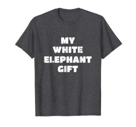"""My White Elephant Gift"" T-Shirt"