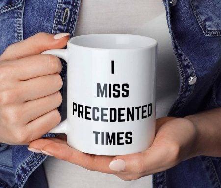 I Miss Precedented Times Mug